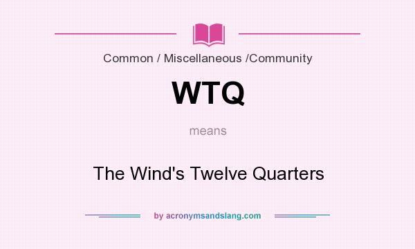 What does WTQ mean? It stands for The Wind`s Twelve Quarters