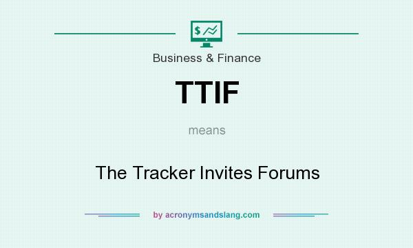 What does TTIF mean? It stands for The Tracker Invites Forums