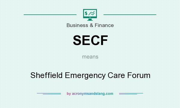What does SECF mean? It stands for Sheffield Emergency Care Forum