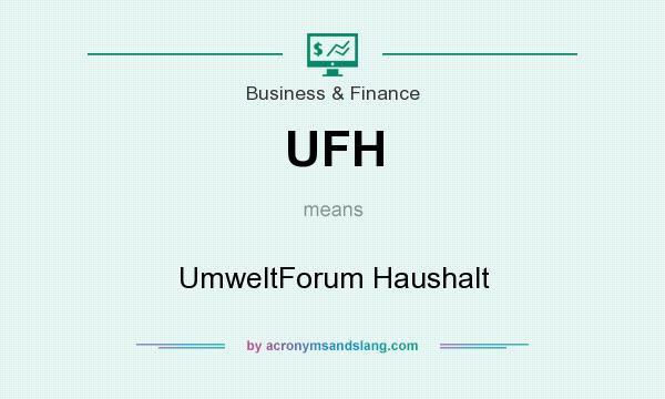 What does UFH mean? It stands for UmweltForum Haushalt