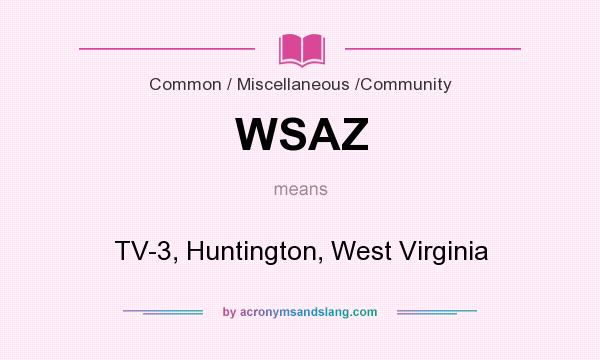 What does WSAZ mean? It stands for TV-3, Huntington, West Virginia