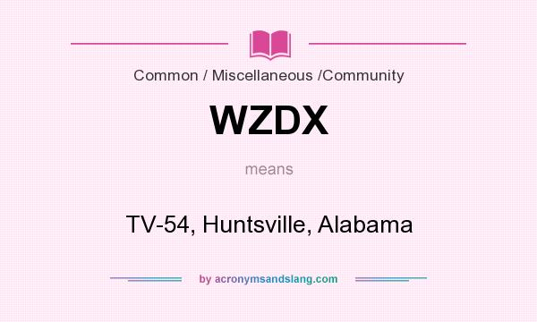 What does WZDX mean? It stands for TV-54, Huntsville, Alabama