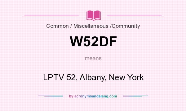 What does W52DF mean? It stands for LPTV-52, Albany, New York