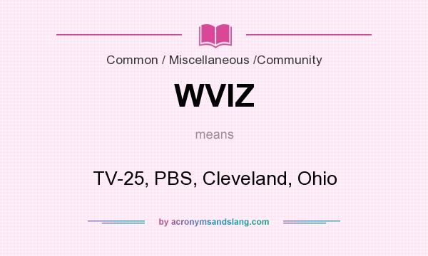 What does WVIZ mean? It stands for TV-25, PBS, Cleveland, Ohio