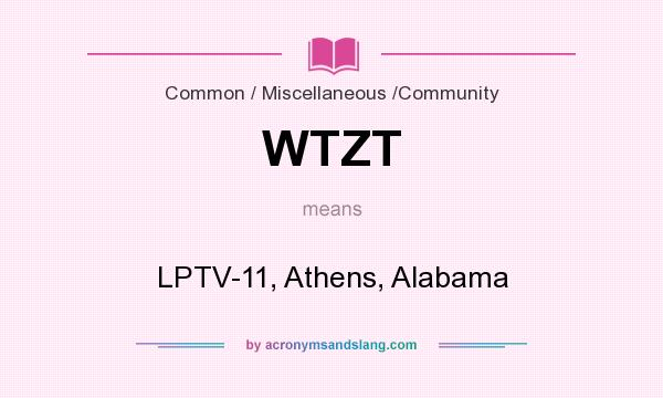 What does WTZT mean? It stands for LPTV-11, Athens, Alabama