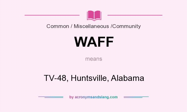 What does WAFF mean? It stands for TV-48, Huntsville, Alabama