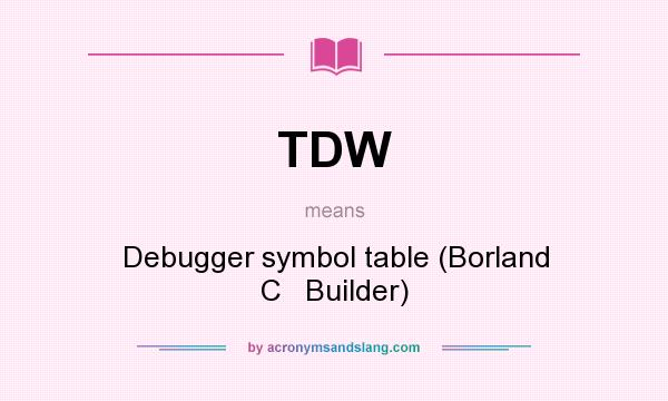 What does TDW mean? It stands for Debugger symbol table (Borland C   Builder)