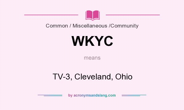What does WKYC mean? It stands for TV-3, Cleveland, Ohio