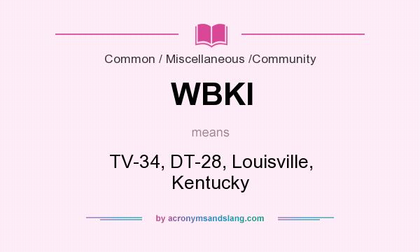 What does WBKI mean? It stands for TV-34, DT-28, Louisville, Kentucky