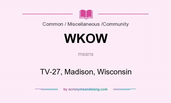 What does WKOW mean? - Definition of WKOW - WKOW stands for