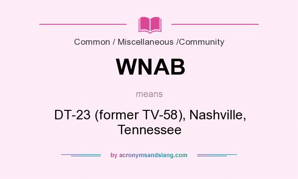 What does WNAB mean? It stands for DT-23 (former TV-58), Nashville, Tennessee