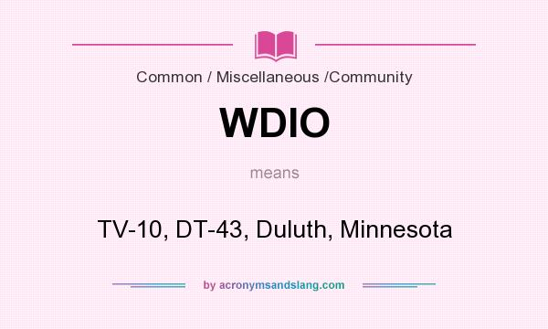 What does WDIO mean? It stands for TV-10, DT-43, Duluth, Minnesota