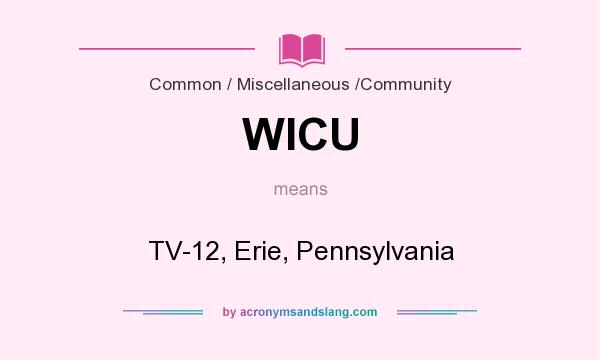 What does WICU mean? It stands for TV-12, Erie, Pennsylvania