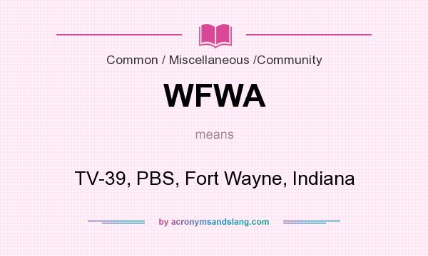 What does WFWA mean? It stands for TV-39, PBS, Fort Wayne, Indiana