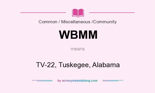 What does WBMM mean? It stands for TV-22, Tuskegee, Alabama