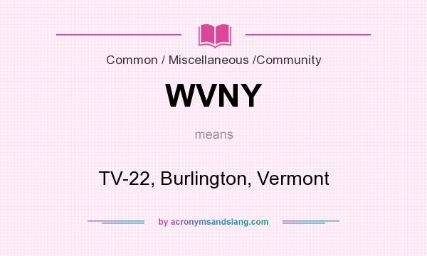 What does WVNY mean? It stands for TV-22, Burlington, Vermont