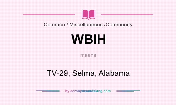 What does WBIH mean? It stands for TV-29, Selma, Alabama