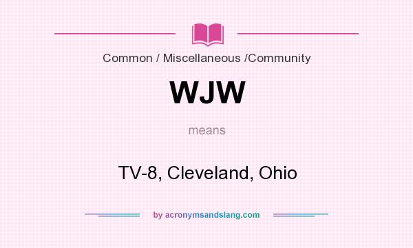 What does WJW mean? It stands for TV-8, Cleveland, Ohio