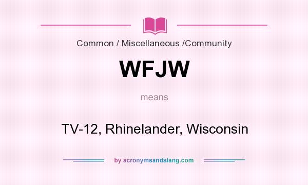 What does WFJW mean? It stands for TV-12, Rhinelander, Wisconsin