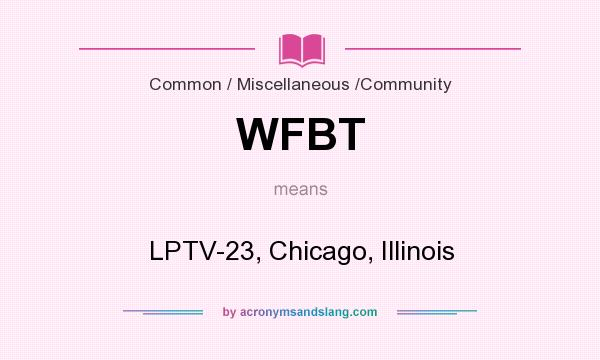 What does WFBT mean? It stands for LPTV-23, Chicago, Illinois