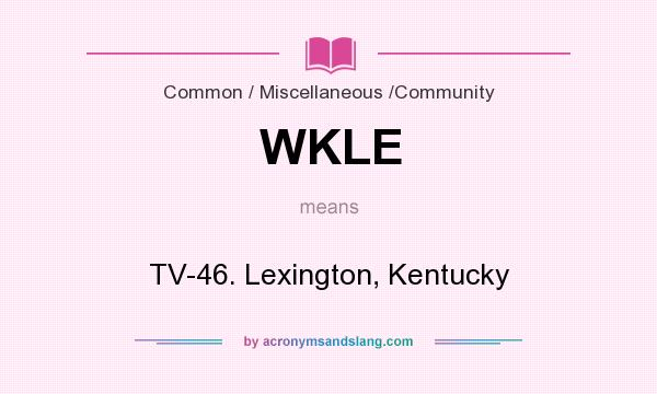 What does WKLE mean? It stands for TV-46. Lexington, Kentucky
