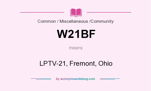 What does W21BF mean? It stands for LPTV-21, Fremont, Ohio