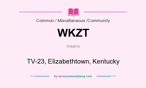 What does WKZT mean? It stands for TV-23, Elizabethtown, Kentucky