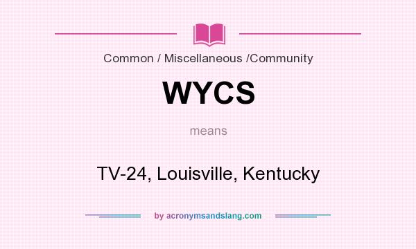 What does WYCS mean? It stands for TV-24, Louisville, Kentucky