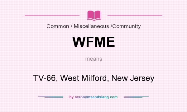 What does WFME mean? It stands for TV-66, West Milford, New Jersey