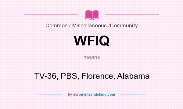 What does WFIQ mean? It stands for TV-36, PBS, Florence, Alabama