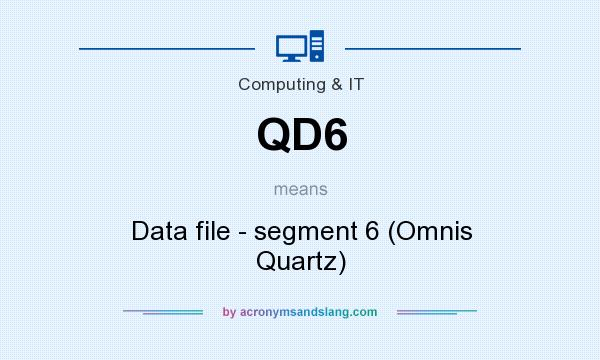 What does QD6 mean? It stands for Data file - segment 6 (Omnis Quartz)