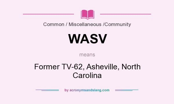 What does WASV mean? It stands for Former TV-62, Asheville, North Carolina