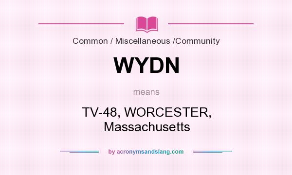 What does WYDN mean? It stands for TV-48, WORCESTER, Massachusetts
