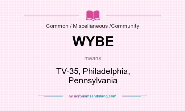 What does WYBE mean? It stands for TV-35, Philadelphia, Pennsylvania