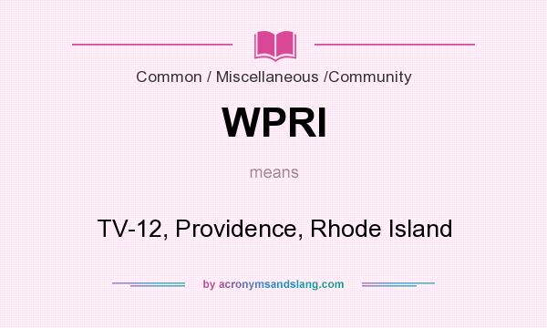 What does WPRI mean? It stands for TV-12, Providence, Rhode Island