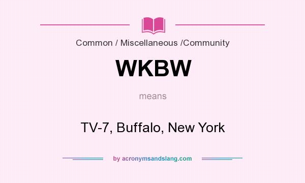 What does WKBW mean? It stands for TV-7, Buffalo, New York