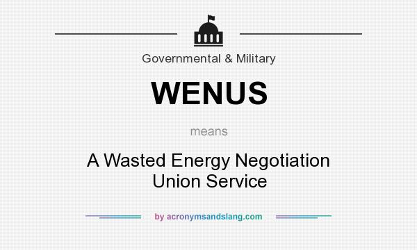 What does WENUS mean? It stands for A Wasted Energy Negotiation Union Service