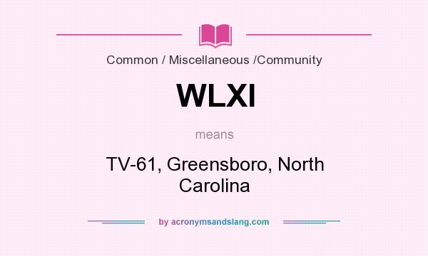 What does WLXI mean? It stands for TV-61, Greensboro, North Carolina
