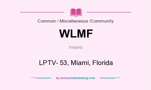 What does WLMF mean? It stands for LPTV- 53, Miami, Florida