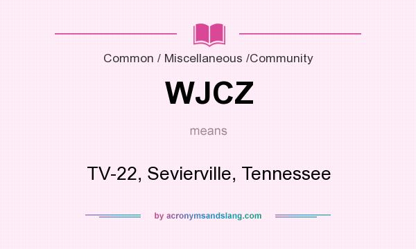 What does WJCZ mean? It stands for TV-22, Sevierville, Tennessee