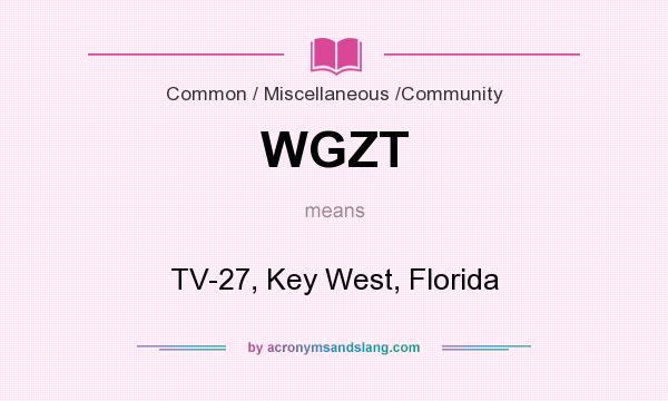 What does WGZT mean? It stands for TV-27, Key West, Florida