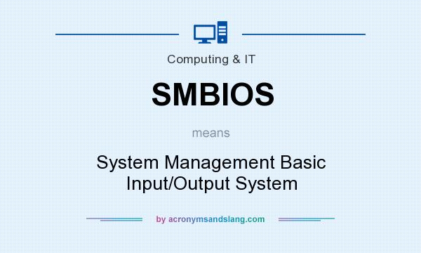 What does SMBIOS mean? It stands for System Management Basic Input/Output System