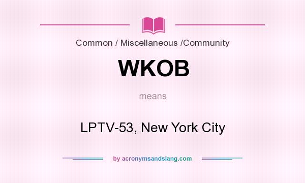 What does WKOB mean? It stands for LPTV-53, New York City