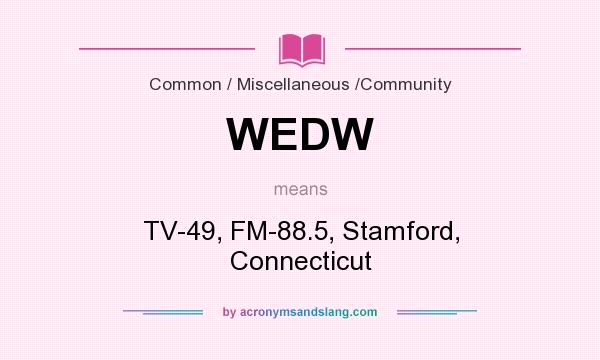 What does WEDW mean? It stands for TV-49, FM-88.5, Stamford, Connecticut