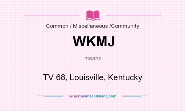 What does WKMJ mean? It stands for TV-68, Louisville, Kentucky