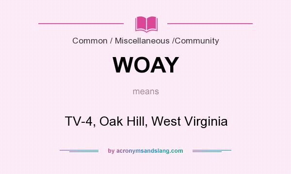What does WOAY mean? It stands for TV-4, Oak Hill, West Virginia