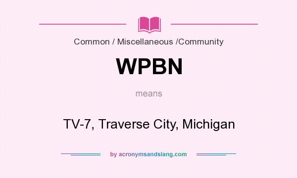 What does WPBN mean? It stands for TV-7, Traverse City, Michigan