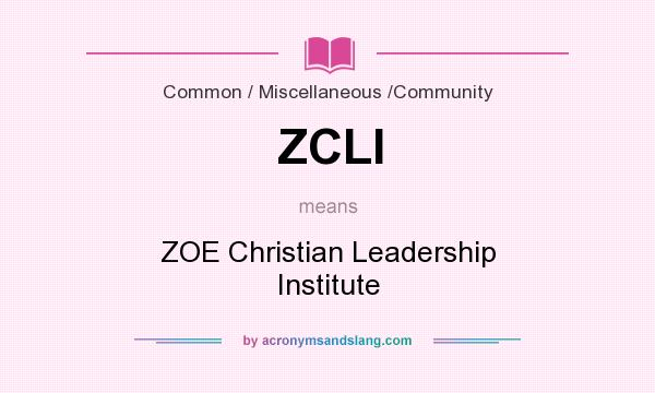What does ZCLI mean? It stands for ZOE Christian Leadership Institute