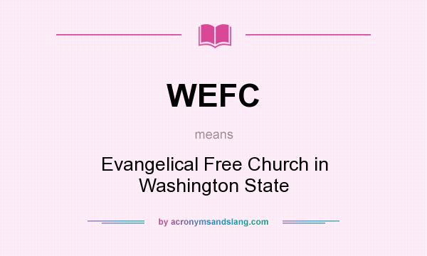 What does WEFC mean? It stands for Evangelical Free Church in Washington State