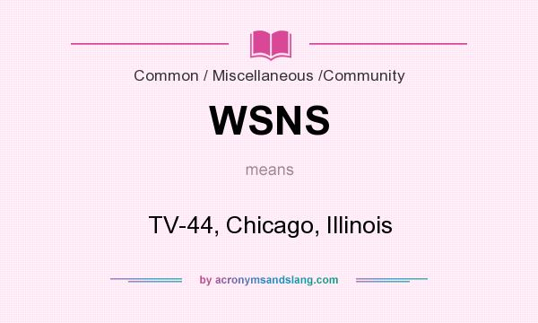 What does WSNS mean? It stands for TV-44, Chicago, Illinois